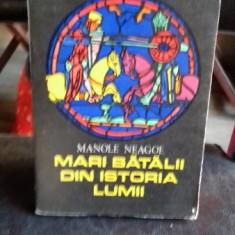 MARI BATALII DIN ISTORIA LUMII - MANOLE NEAGOE 2 VOLUME