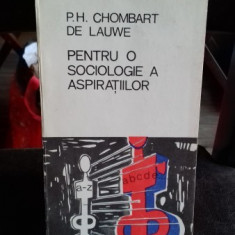 PENTRU O SOCIOLOGIE A ASPIRATIILOR - P.H. CHOMBART DE LAUWE