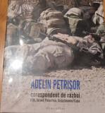 Adelin Petrisor - Corespondent de razboi: Irak, Israel, Palestina, Guantanomo, Humanitas