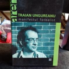 MANIFESTUL FOTBALIST - TRAIAN UNGUREANU