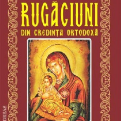 Carte Rugaciuni din credinta ortodoxa, culese din manuscrise si carti vechi - Carte de rugaciuni