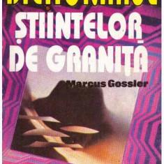 Dictionarul stiintelor de granita - Autor(i): Marcus Gossler - Carte paranormal