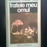 Henriette Yvonne Stahl - Fratele meu, omul (Editura Minerva, 1989) - Roman