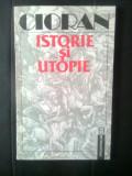 Emil Cioran - Istorie si utopie (Editura Humanitas, 1992)
