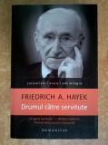 Friedrich A. Hayek - Drumul catre servitute
