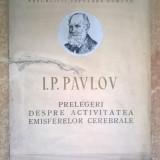 I. P. Pavlov - Prelegeri despre activitatea emisferelor cerebrale