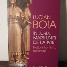 IN JURUL MARII UNIRI DE LA 1918-LUCIAN BOIA - Carte Istorie
