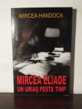 MIRCEA ELIADE URIAS PESTE TIMP-MIRCEA HANDOCA(  CU DEDICATIE SI AUTOGRAF)