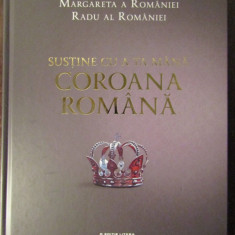 Sustine cu a ta mana Coroana romana-Margareta a Romaniei, Radu al Romaniei - Carte Istorie