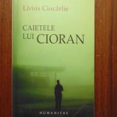 Caietele lui Cioran - Livius Ciocarlie (Humanitas, 2007) - Carte Filosofie