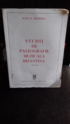 STUDII DE PALEOGRAFIE MUZICALA BIZANTINA - IOAN D. PETRESCU VOL.2 foto