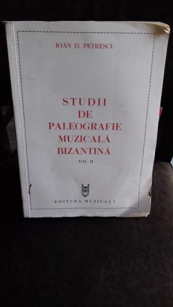 STUDII DE PALEOGRAFIE MUZICALA BIZANTINA - IOAN D. PETRESCU VOL.2