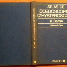 Atlas De Coelioscopie  Et D'Hysteroscopie - K. Semm, Alta editura