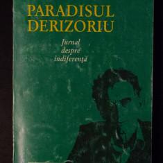 Livius Ciocârlie - Paradisul derizoriu. Jurnal despre indiferență