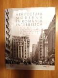 ARHITECTURA MODERNA IN ROMANIA INTERBELICA- cartonata/supracoperta