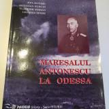 NOUA * Maresalul Antonescu la Odessa - Rotaru / Burcin / Zodian / Moise