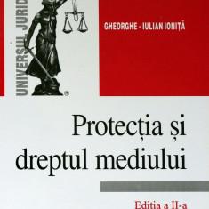 Protectia si dreptul mediului - GHEORGHE-IULIAN IONITA - Carte Dreptul mediului
