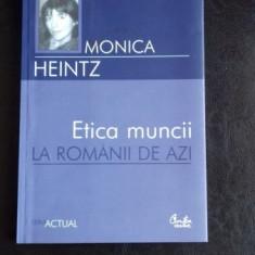 ETICA MUNCII LA ROMANII DE AZI - MONICA HEINTZ - Carte Resurse umane