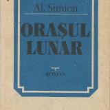 Carte - Al.Simion - Orasul lunar - Ed.Eminescu 1985 - 312 pag. - Roman