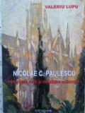 Nicolae C. Paulescu Intre Stiinta Vietii Si Metafizica Existe - Valeriu Lupu ,409028