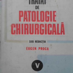 Tratat De Patologie Chirurgicala Vol.v Partea A Iii-a Patolog - Eugen Proca, 409012 - Carte Chirurgie