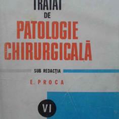 Tratat De Patologie Chirurgicala Vol.vi Patologia Chirurgical - E.proca, 409023 - Carte Chirurgie