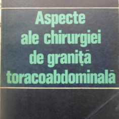 Aspecte Ale Chirurgiei De Granita Toracoabdominala - Traian Oancea, 409058 - Carte Chirurgie