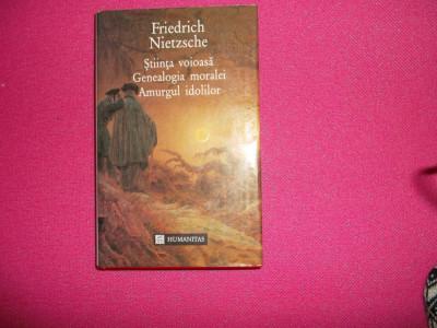 Friedrich Nietzsche - Stiinta Voioasa. Genealogia Moralei. Amurgul Idolilor foto