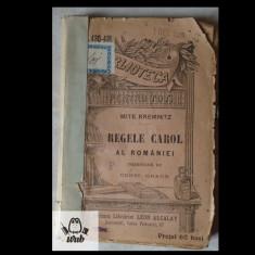 Mite Kremnitz Regele Carol al Romaniei Editura Alcalay 1909 - Carte Istorie