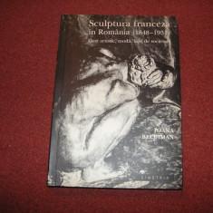SCULPTURA FRANCEZA IN ROMANIA (1848-1931) - IOANA BELDIMAN - Carte sculptura