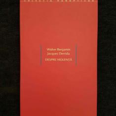 Walter Benjamin, J. Derrida - Despre violenta - Carte de aventura