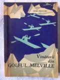 """VINATORII (VANATORII) DIN GOLFUL MELVILLE"", Peter Freuchen, 1963. Carte noua"