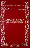 Spirit si Suflet. Reancarnarea - Dr. Aurel Popescu Balcesti