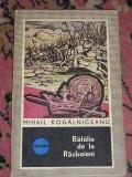 RWX 05 - BATALIA DE LA RAZBOIENI - MIHAIL KOGALNICEANU - EDITATA IN 1972