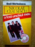 Emil Barbulescu – Nicolae Ceausescu a fost unchiul meu