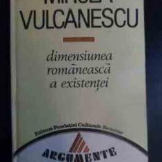 Dimensiunea Romaneasca A Existentei - Mircea Vulcanescu, 541278 - Filosofie