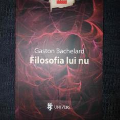 Gaston Bachelard - Filosofia lui NU - Carte de aventura