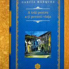 Gabriel Garcia Marquez - A trai pentru a-ti povesti viata - Roman
