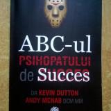 K. Dutton, A. Mcnab - ABC-ul psihopatului de succes - Carte Psihologie