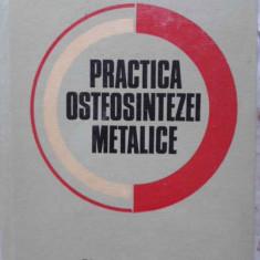 Practica Osteosintezei Metalice - Andrei Voinea, Nicolae Gorun, 409071 - Carte Chirurgie