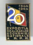 Expozitie Realizari Nationale a R.P.R. 1944-1964 - Insigna propaganda Romania