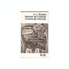 J.- L. BORGES - Histoire de l'nfamie & Histoire de l'eternite