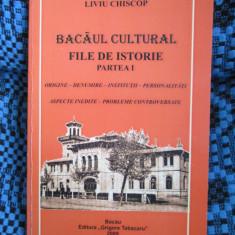 Liviu CHISCOP - BACAUL CULTURAL. FILE DE ISTORIE I (BACAU, 2009 - CA NOUA!!!)