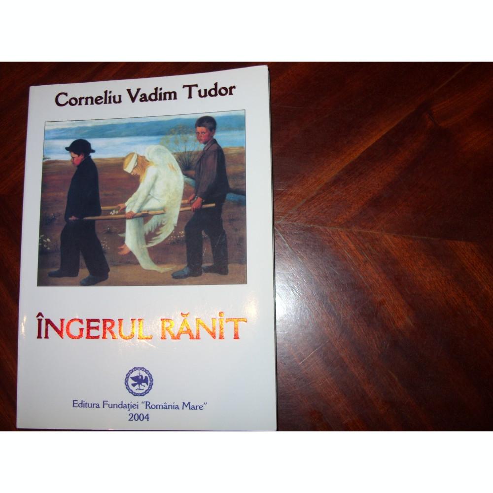 CORNELIU VADIM TUDOR - INGERUL RANIT ( foarte rara, cu