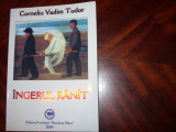 CORNELIU  VADIM  TUDOR  -  INGERUL  RANIT  ( foarte rara, cu autograf ) *