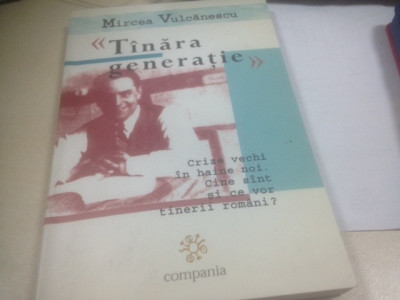 MIRCEA VULCANESCU, TANARA GENERATIE. CRIZE VECHI IN HAINE NOI.CINE SUNT TINERII foto