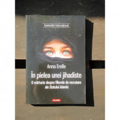 IN PIELEA UNEI JIHADISTE - ANNA ERELLE - Carti Islamism