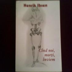 Henrik Ibsen Cand noi, morti, inviem, si un DVD cu secvente din spectacol - Carte Teatru, An: 2009