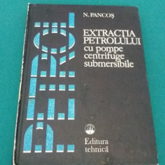 EXTRACȚIA PETROLULUI CU POMPE CENTRUIFUGE SUBMERSIBILE/N. PANCOȘ/1982