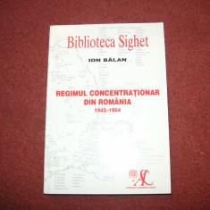 ION BALAN - REGIMUL CONCENTRATIONAR DIN ROMANIA -1945-1964 - Carte Monografie